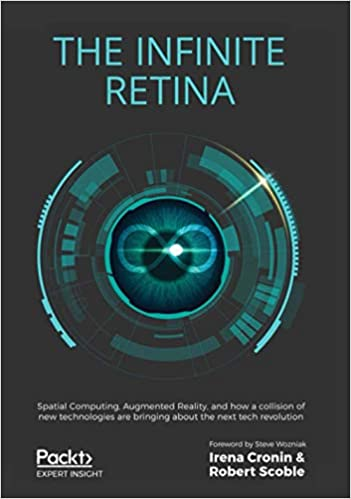 The Infinite Retina Spatial Computing, Augmented reality, and how a collision of new technologies are bringing about the next tech revolution
